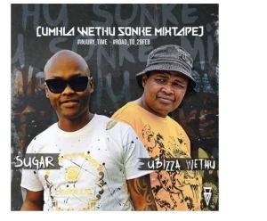 Sugar x Ubizza Wethu – uMhla Wethu sonke Mixtape