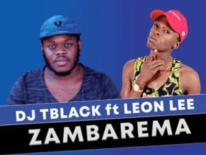 Dj Tblack – Zambarema ft. Leon Lee (Original)