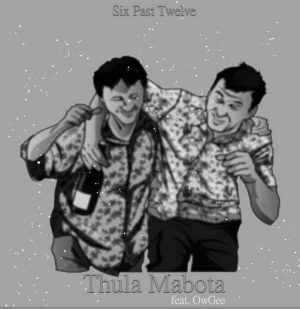 Six Past Twelve – Thula Mabota Ft. OwGee