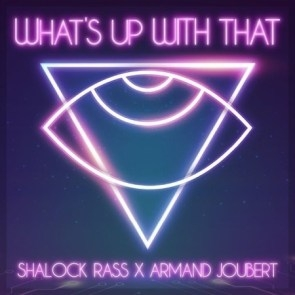 Shalock Rass & AJ – What's Up With That