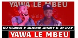 DJ Sunco, Queen Jenny & MKay – Yawa Le Mbeu