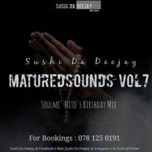 Sushi Da Deejay – Matured Sounds Vol. 7 (SoulMc_Nito-s Bday Mix)