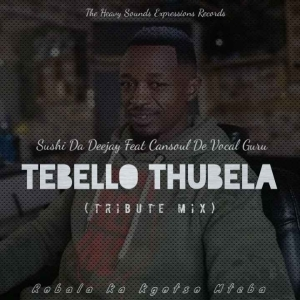 Sushi Da Deejay & Cansoul De Vocal Guru – Tebello Thubela (Tribute Mix)
