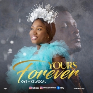 Oye – Yours Forever ft. Kelvocal