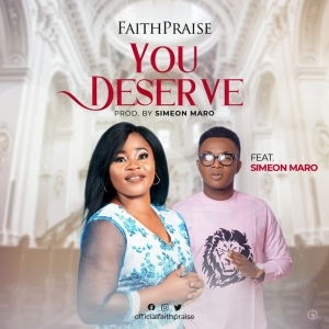 FaithPraise – You Deserve ft. Simeon Maro