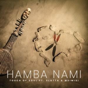 Touch Of Soul – Hamba Nami Ft. Slotta & Msimisi