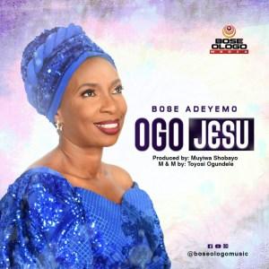 Bose Adeyemo – Ogo Jesu