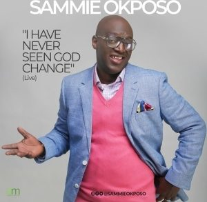 Sammie Okposo – I Have Never Seen God Change (Official Version)