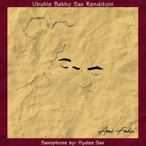 Ami Faku – Ubuhle Bakho Sax Rendition Ft. Hydee Sax