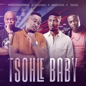 Afrotraction, Karabo, Mashata & Swiss – Tsohle Baby
