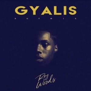 Roy Woods - Gyalis (RoyMix)