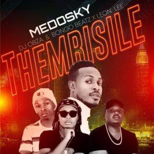 Medosky – Thembisile ft. DJ Obza, Leon Lee & Bongo Beats