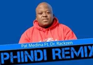 Pat Medina – Phindi Feat Dr Rackzen (Official Remix)