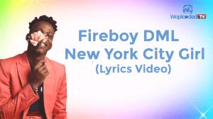 Fireboy DML – New York City Girl (Lyrics Video)