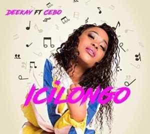 Deekay – Icilongo Ft. Cebo