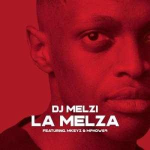 DJ Melzi – La Melza ft Mkeyz & Mphow69