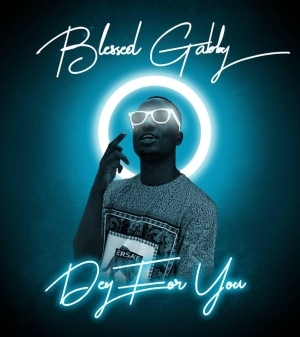 Hot Music: Blessed Gabby - Dey For You