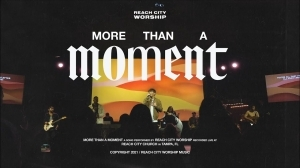 Reach City Worship – More Than A Moment (Video)