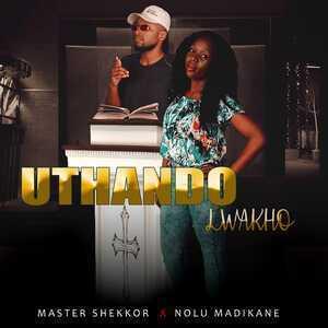 Master Shekkor & Nolu Madikane – Uthando Lwakho