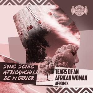 Sync Sonic & AfricanChild De Worrior – Tears Of An African Woman