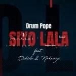 Drum Pope – Siyo Lala ft. Oskido & Nokwazi