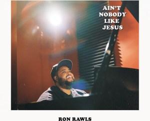 Ron Rawls – Ain't Nobody Like Jesus