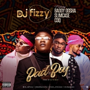 DJ Fizzy ft. Baddy Oosha, Slimcase & CDQ – Bad Boy