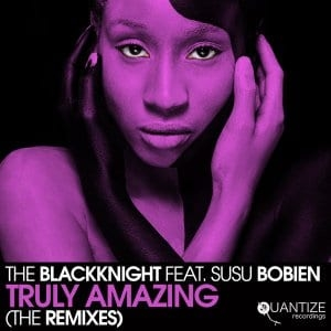The BlackKnight, Susu Bobien – Truly Amazing (Mark Francis 201 Organ Grind Mix)