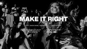 Maverick City – Make it Right ft. Dante Bowe, Todd Dulaney, & Jekalyn Carr