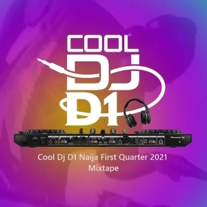 Cool DJ D1 – Naija First Quarter 2021 Mix