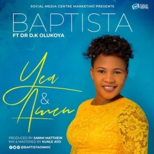 Baptista – Yea And Amen ft. Dr. D.K Olukoya