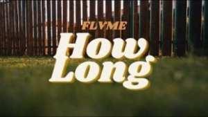Flvme – How Long (Video)