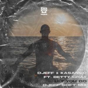 Djeff & Kasango – Let You Go Ft. Betty Gray (DJEFF Soft Mix)