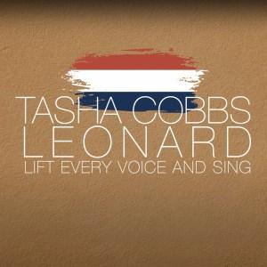 Tasha Cobbs Leonard – Lift Every Voice And Sing