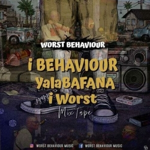 Worst Behaviour – Ibehaviour Yalabafana Iworst Mix