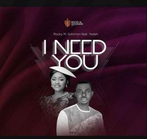 Rocky M Solomon – I Need You ft. Yadah