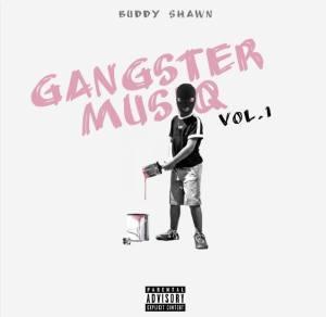 Buddy Shawn – Gangster MusiQ Vol. 1