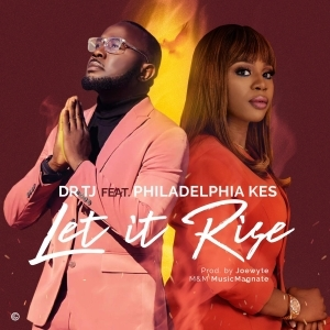 Dr TJ – Let it Rise Feat. Philadephia Kes