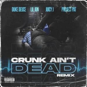 Duke Deuce Ft. Lil Jon, Project Pat & Juicy J – Crunk Ain't Dead (Remix)