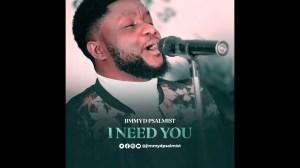 Jimmy D Psalmist – I Need You  (Music Video)