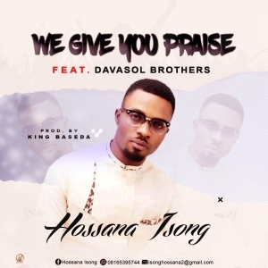 Hossana Isong – We Give You Praise ft. Davasol Brothers