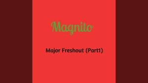 Magnito - Major Freshout [Part 1]