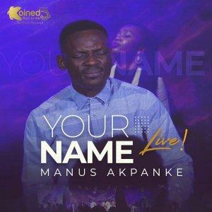 Manus Akpanke – Your Name