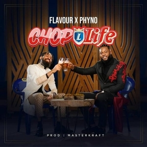 Flavour ft. Phyno – Chop Life