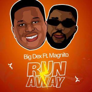 Big Dex – Run Away Ft. Magnito