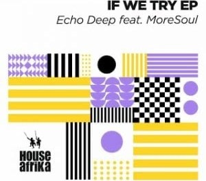 Echo Deep & MoreSoul - If We Try EP