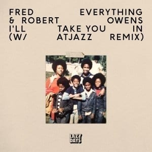 Fred Everything & Robert Owens – I'll Take You In (Atjazz Remix)