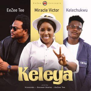 EeZee Conceptz – Keleya Ft. EeZee Tee, Miracle Victor, Kelechukwu