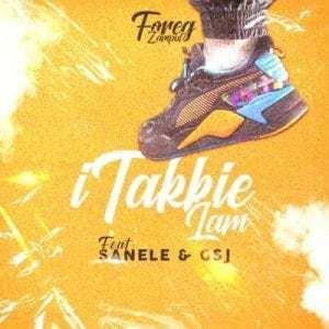 Foreg Zampul – iTakkie Lam ft Sanele & Gsj