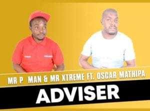 Mr P Man & Mr Xtreme – Adviser Ft. Oscar Mathipa